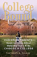 College Bound: What Christian Parents Need to Know about Helping Their Kids Choose a College