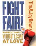 Fight Fair!: Winning at Conflict Without Losing at Love Cover