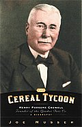 The Cereal Tycoon: Henry Parsons Crowell: Founder of the Quaker Oats Co.