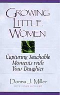 Growing Little Women Capturing Teachable Moments with Your Daughter