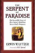 Serpent of Paradise The Incredible Story of How Satans Rebellion Serves Gods Purposes