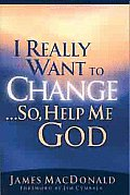 I Really Want To Change So Help Me God