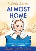 Almost Home: A Story Based on the Life of the Mayflower's Mary Chilton (Daughters of Faith)