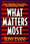 What Matters Most: Four Absolute Necessities in Following Christ