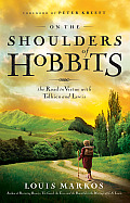On the Shoulders of Hobbits The Road to Virtue with Tolkien & Lewis