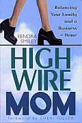 High-Wire Mom: Balancing Your Family and a Business@home