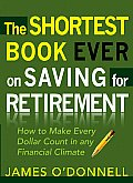 Shortest Book Ever On Saving For Retirement How To Make Every Dollar Count In Any Financial Climate