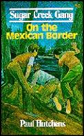 Sugar Creek Gang 16 On The Mexican Borde