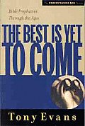 The Best is Yet to Come: Bible Prophecies Through the Ages (Understanding God)