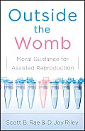 Outside the Womb: Moral Guidance for Assisted Reproduction