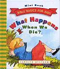 What Happens When We Die? (Bible Basics for Kids Mini Books)