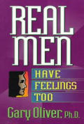 Real Men Have Feelings Too: Regaining a Male Passions for Life