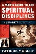 A Man's Guide to the Spiritual Disciplines: 12 Habits to Strengthen Your Walk with Christ Cover
