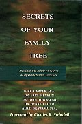 Secrets of Your Family Tree Healing for Adult Children of Dysfunctional Families