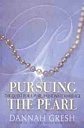 Pursuing the Pearl: The Quest for a Pure, Passionate Marriage