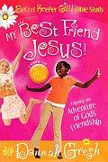 My Best Friend Jesus!: Meditating on God's Truth about True Friendship