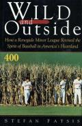 Wild and Outside: How a Renegade Minor League Revived the Spirit of Baseball in America's Heartland Cover