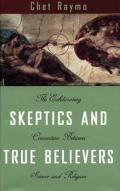 Skeptics and True Believers: The Exhilarating Connection Between Science and Religion (Large Print) Cover