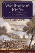Wellington's Rifles: Six Years to Waterloo with England's Legendary Sharpshooters
