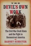 Devils Own Work The Civil War Draft Riots & the Fight to Reconstruct America