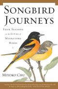 Songbird Journeys Four Seasons in the Lives of Migratory Birds