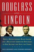 Douglass and Lincoln: How a Revolutionary Black Leader and a Reluctant Liberator Struggled to End Slavery and Save the Union
