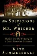 Suspicions of Mr Whicher A Shocking Murder & the Undoing of a Great Victorian Detective