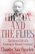 Fox & the Flies The Secret Life of a Grotesque Master Criminal