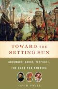 Toward the Setting Sun Columbus Cabot Vespucci & the Race for America