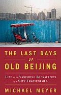 Last Days of Old Beijing Life in the Vanishing Backstreets of a City Transformed