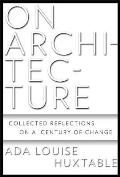 On Architecture: Collected Reflections on a Century of Change Cover