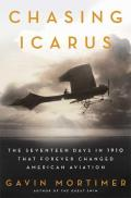 The Chasing Icarus: The Seventeen Days in 1910 That Forever Changed American Aviation Cover