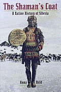 The Shaman's Coat: A Native History of Siberia