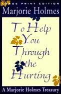 To Help You Through the Hurting (Large Print) (Marjorie Holmes Treasury)
