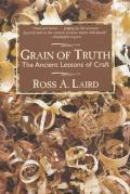 Grain of Truth : Ancient Lessons of Craft (01 Edition)
