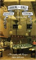 Cooking for Kings : the Life of Antonin Careme, the First Celebrity Chef (03 Edition)