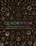 Quadrivium the Four Classical Liberal Arts of Number Geometry Music & Cosmology