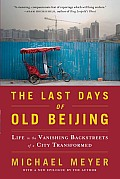 The Last Days of Old Beijing: Life in the Vanishing Backstreets of a City Transformed Cover