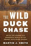 Wild Duck Chase Inside the Strange & Wonderful World of the Federal Duck Stamp Contest