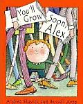 Youll Grow Soon Alex