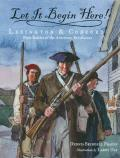 Let It Begin Here!: Lexington & Concord: First Battles of the American Revolution Cover