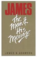James: The Man and His Message