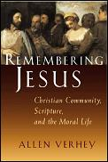 Remembering Jesus: Christian Community, Scripture, and the Moral Life