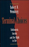 Terminal Choices: Euthanasia, Suicide, and the Right to Die