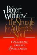 Struggle for Americas Soul Evangelicals Liberals & Secularism