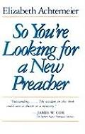 So Youre Looking for a New Preacher A Guide for Pulpit Nominating Committees