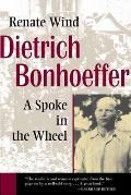 Dietrich Bonhoeffer A Spoke In The Wheel
