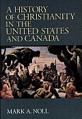 A History Of Christianity In The United States & Canada by Mark A. Noll
