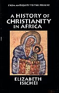 A History Of Christianity In Africa: From Antiquity To The Present by Elizabeth Allo Isichei