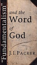 """""""Fundamentalism"""" and the Word of God: Some Evangelical Principles"""